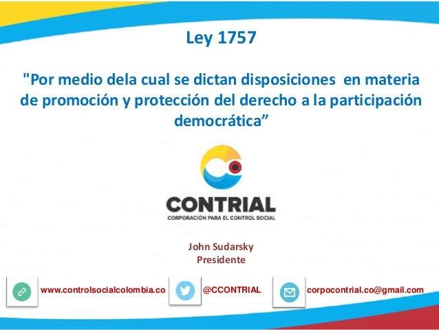 """Ley 1757 """"Por medio dela cual se dictan disposiciones en materia de promoción y protección del derecho a la participación ..."""