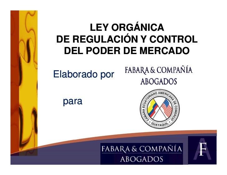 LEY ORGÁNICADE REGULACIÓN Y CONTROL DEL PODER DE MERCADOElaborado por  para