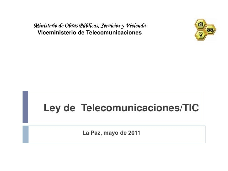 Ministerio de Obras Públicas, Servicios y Vivienda Viceministerio de Telecomunicaciones    Ley de Telecomunicaciones/TIC  ...