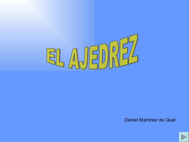 EL AJEDREZ Daniel Martínez de Quel