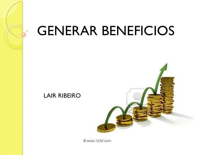 GENERAR BENEFICIOS LAIR RIBEIRO