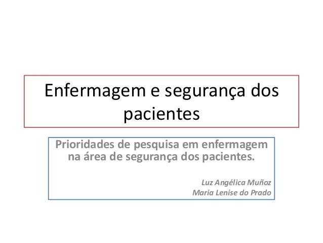 Enfermagem e segurança dos pacientes Prioridades de pesquisa em enfermagem na área de segurança dos pacientes. Luz Angélic...
