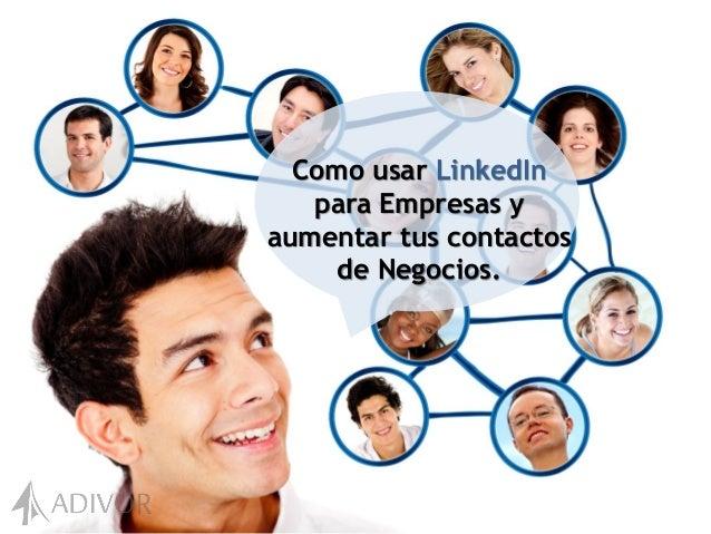 Como usar LinkedInpara Empresas yaumentar tus contactosde Negocios.