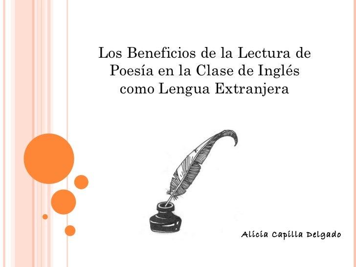 Los Beneficios de la Lectura de Poesía en la Clase de Inglés como Lengua Extranjera Alicia Capilla Delgado