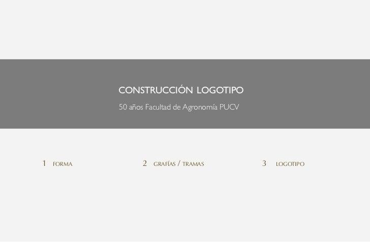 construcción logotipo            50 años Facultad de Agronomía PUCV1   forma         2   grafías   / tramas         3   lo...