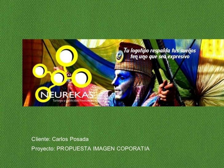 Cliente: Carlos Posada Proyecto: PROPUESTA IMAGEN COPORATIA