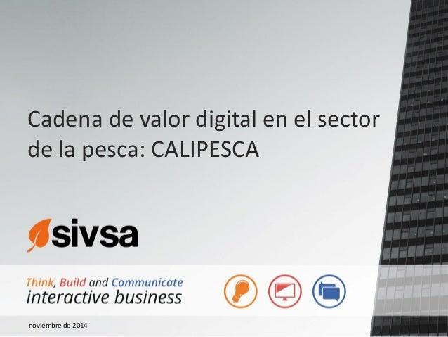 Cadena de valor digital en el sector de la pesca: CALIPESCA noviembre de 2014