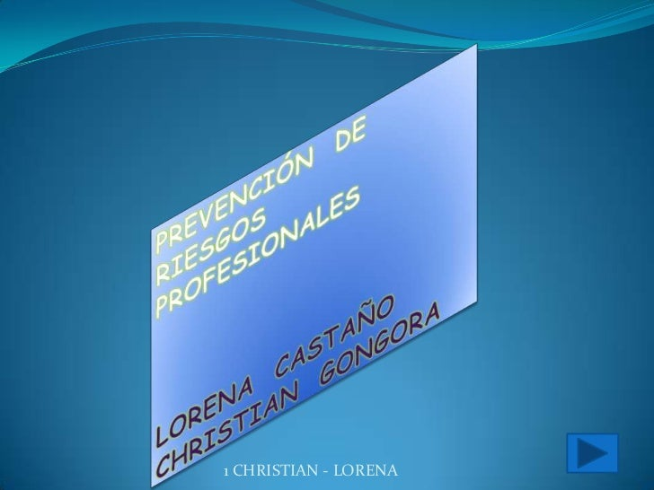 PREVENCIÓN  DE  RIESGOS  PROFESIONALES  <br />LORENA  CASTAÑO<br />CHRISTIAN  GONGORA<br />1 CHRISTIAN - LORENA<br />