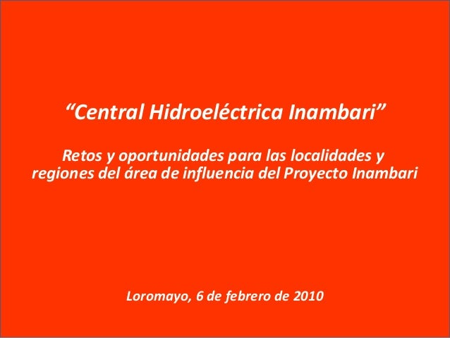 """""""Central Hidroeléctrica Inambari""""Retos y oportunidades para las localidades yregiones del área de influencia del Proyecto ..."""