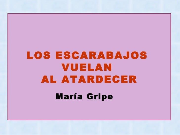LOS ESCARABAJOS  VUELAN  AL ATARDECER María Gripe