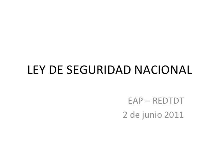 LEY DE SEGURIDAD NACIONAL EAP – REDTDT 2 de junio 2011