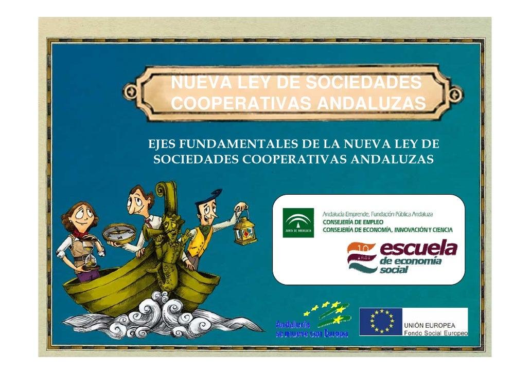 NUEVA LEY DE SOCIEDADES  COOPERATIVAS ANDALUZASEJES FUNDAMENTALES DE LA NUEVA LEY DE SOCIEDADES COOPERATIVAS ANDALUZAS