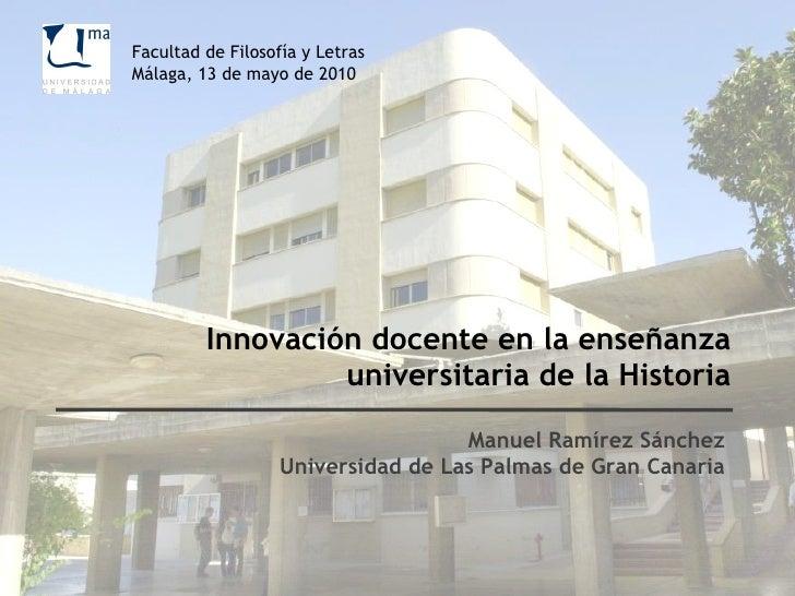 Innovación docente en la enseñanza universitaria de la Historia Manuel Ramírez Sánchez Universidad de Las Palmas de Gran C...
