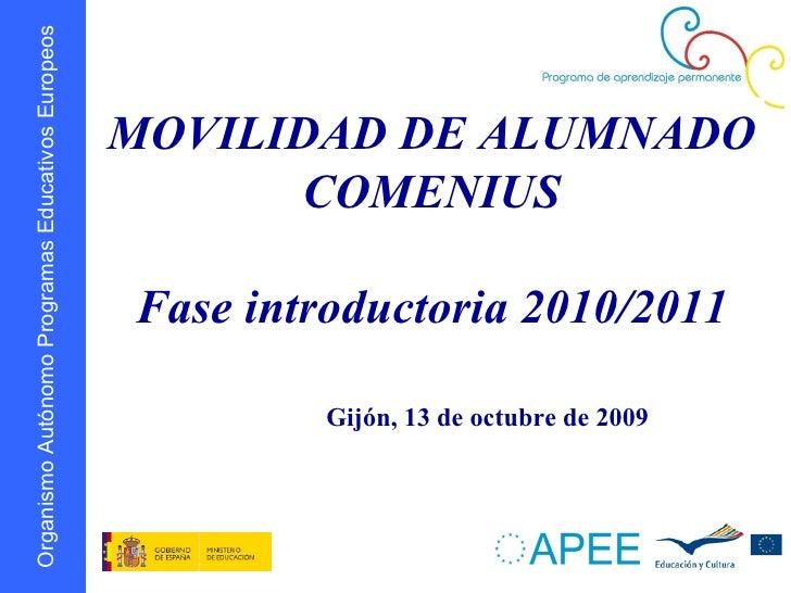 MOVILIDAD DE ALUMNADO COMENIUS Fase introductoria 2010/2011 Gijón, 13 de octubre de 2009