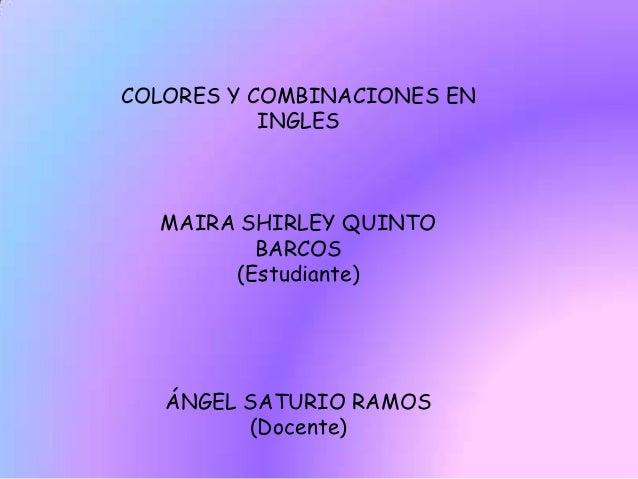 COLORES Y COMBINACIONES EN           INGLES  MAIRA SHIRLEY QUINTO         BARCOS       (Estudiante)   ÁNGEL SATURIO RAMOS ...