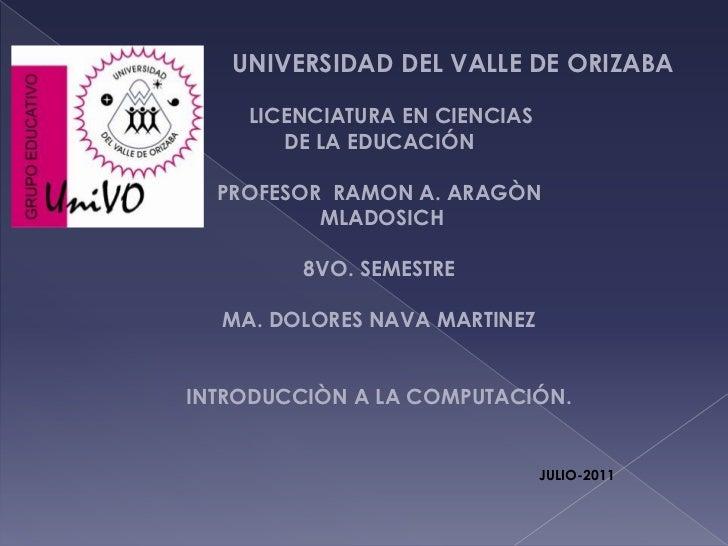 UNIVERSIDAD DEL VALLE DE ORIZABA<br />    LICENCIATURA EN CIENCIAS<br />DE LA EDUCACIÓN<br />PROFESOR  RAMON A. ARAGÒN<br ...