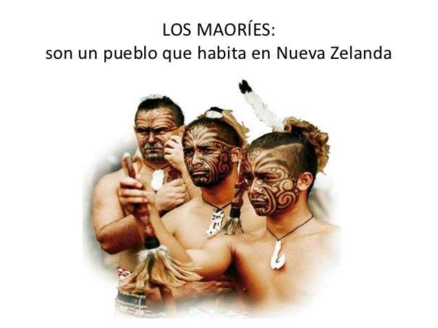 LOS MAORÍES:son un pueblo que habita en Nueva Zelanda