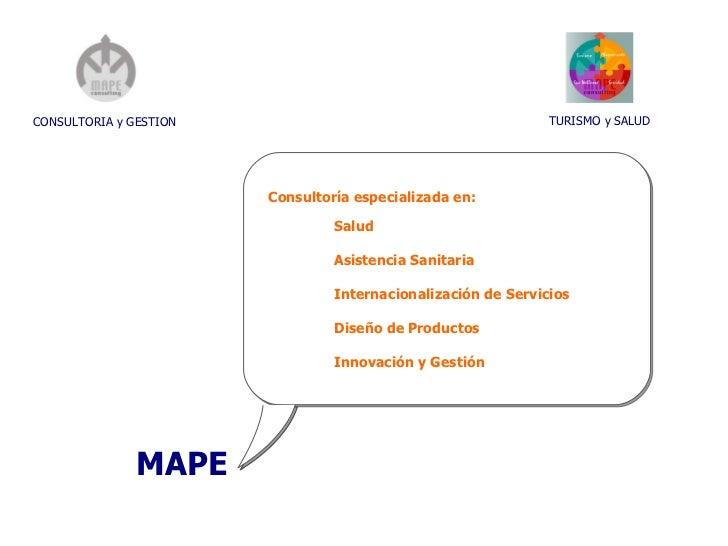 CONSULTORIA y GESTION MAPE TURISMO y SALUD Consultoría especializada en:  Salud Asistencia Sanitaria  Internacionalización...