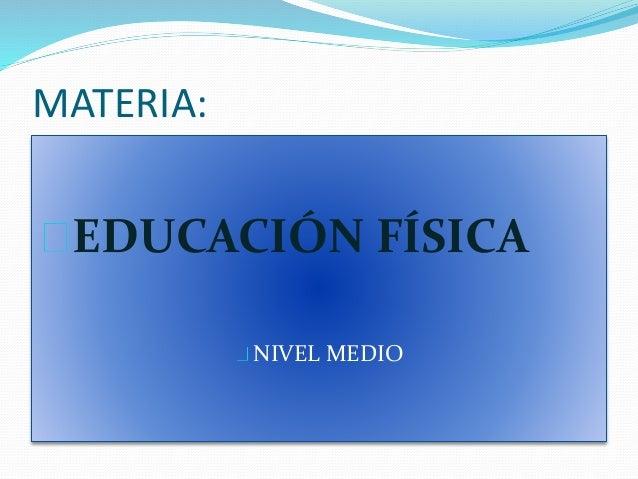 MATERIA:  EDUCACIÓN FÍSICA  NIVEL MEDIO