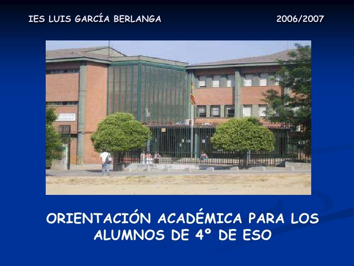 IES LUIS GARCÍA BERLANGA    2006/2007        ORIENTACIÓN ACADÉMICA PARA LOS         ALUMNOS DE 4º DE ESO