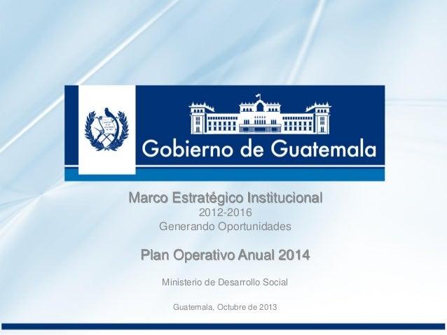 Marco Estratégico Institucional 2012-2016. Plan Operativo Anual 2014 / Ministerio de Desarrollo Social (Guatemala)