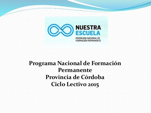 Programa Nacional de Formación Permanente Provincia de Córdoba Ciclo Lectivo 2015