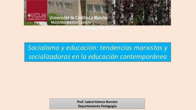 Socialismo y educación: tendencias marxistas y socializadoras en la educación contemporánea FACULTAD DE EDUCACIÓN GESTIÓN ...
