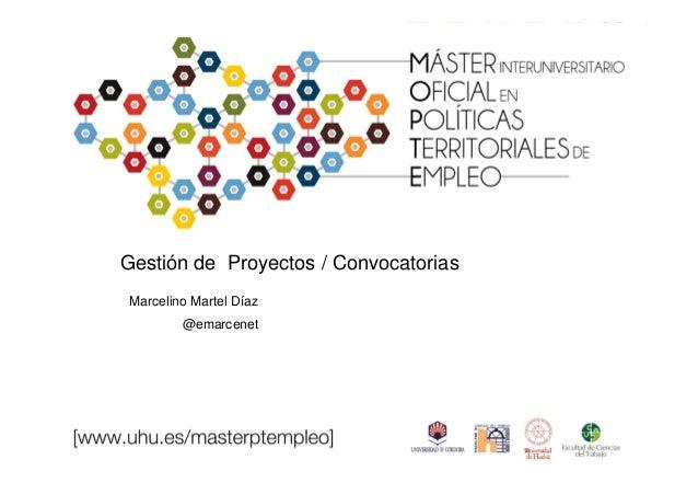 Gestión de Proyectos / Convocatorias Marcelino Martel Díaz @emarcenet