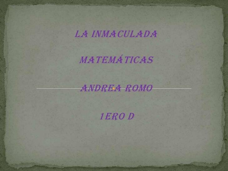 La InmaculadaMatemáticasAndrea Romo   1ero D