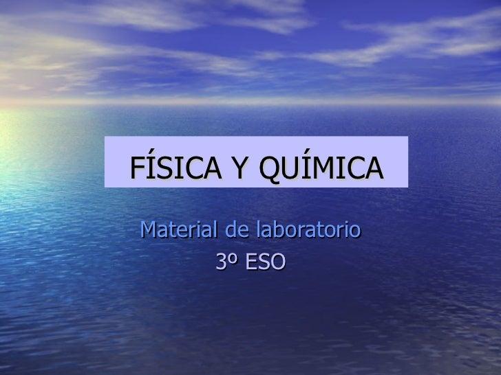 FÍSICA Y QUÍMICAMaterial de laboratorio       3º ESO