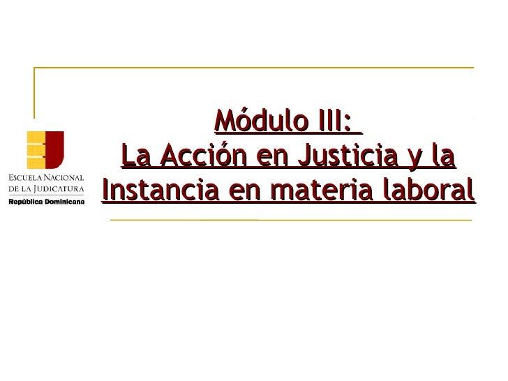 Módulo III:  La Acción en Justicia y laInstancia en materia laboral