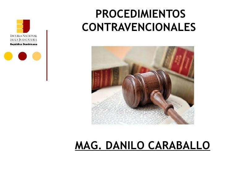 PROCEDIMIENTOS CONTRAVENCIONALESMAG. DANILO CARABALLO