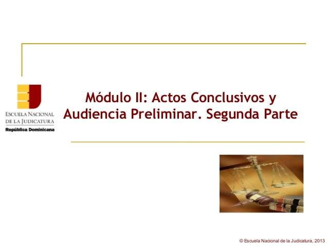 Módulo II: Actos Conclusivos yAudiencia Preliminar. Segunda Parte                          © Escuela Nacional de la Judica...