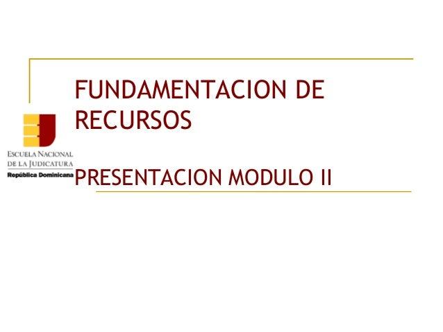 FUNDAMENTACION DE RECURSOS PRESENTACION MODULO II