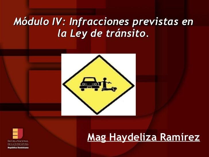 Módulo IV: Infracciones previstas en        la Ley de tránsito.              Mag Haydeliza Ramírez