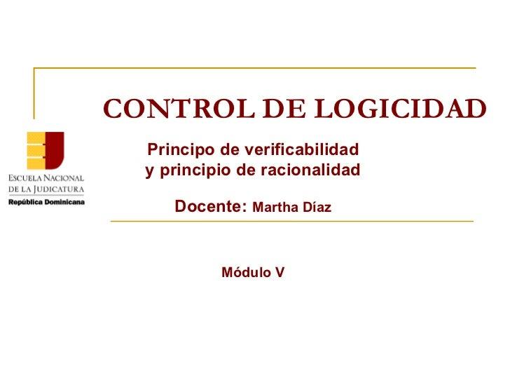 CONTROL DE LOGICIDAD Principo de verificabilidad y principio de racionalidad Docente:  Martha Díaz Módulo V