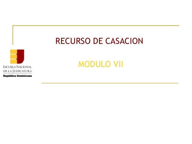 RECURSO DE CASACION MODULO VII