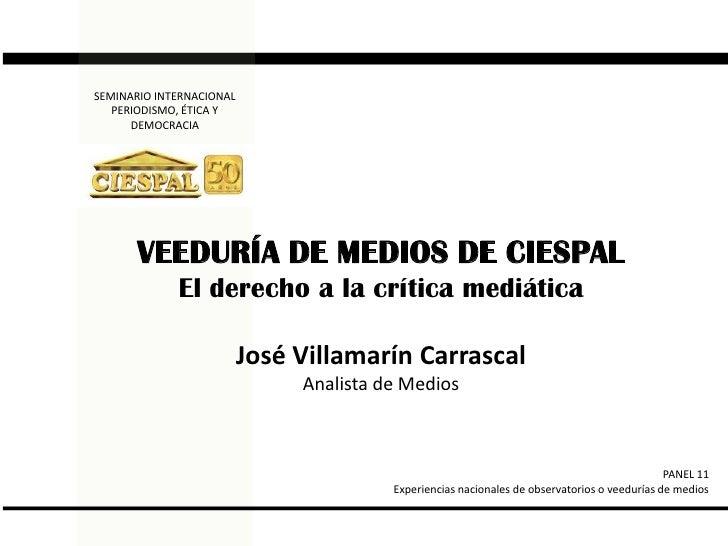 SEMINARIO INTERNACIONAL  PERIODISMO, ÉTICA Y DEMOCRACIA<br />VEEDURÍA DE MEDIOS DE CIESPAL<br />El derecho a la crítica me...