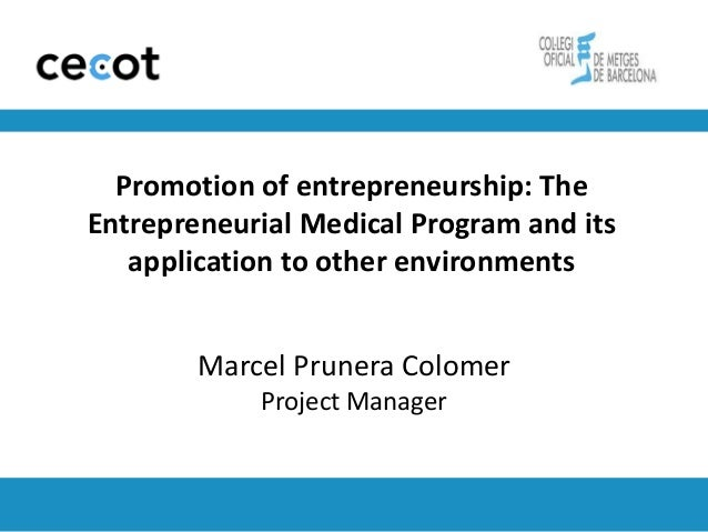 Promotion of entrepreneurship: TheEntrepreneurial Medical Program and its   application to other environments        Marce...