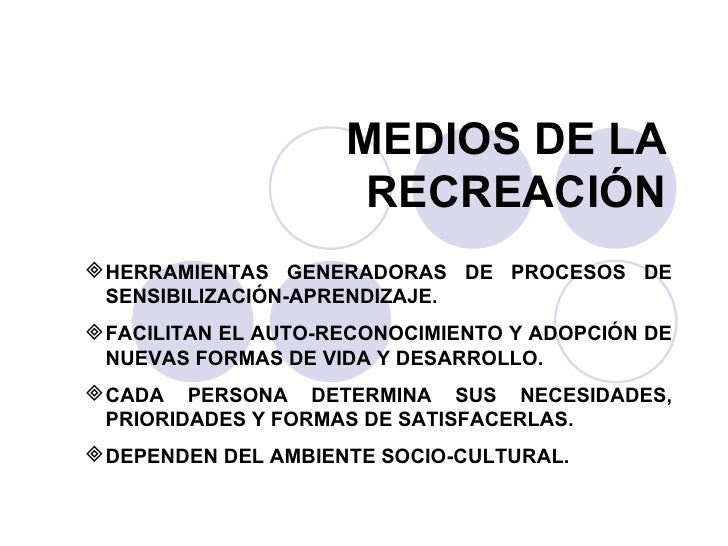 MEDIOS DE LA RECREACIÓN <ul><li>HERRAMIENTAS GENERADORAS DE PROCESOS DE SENSIBILIZACIÓN-APRENDIZAJE. </li></ul><ul><li>FAC...