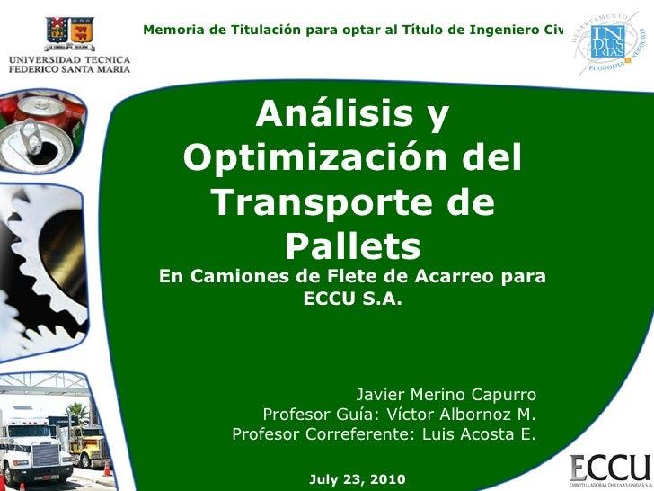 Análisis y Optimización del Transporte de Pallets En Camiones de Flete de Acarreo para ECCU S.A. Javier Merino Capurro Pro...