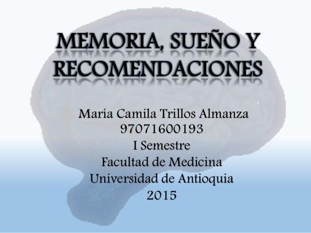 María Camila Trillos Almanza 97071600193 I Semestre Facultad de Medicina Universidad de Antioquia 2015