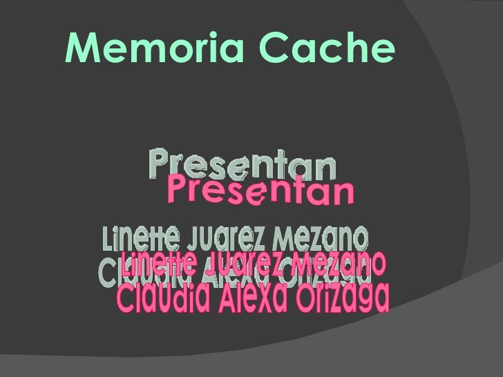 Memoria Cache Presentan Linette Juarez Mezano Claudia Alexa Orizaga