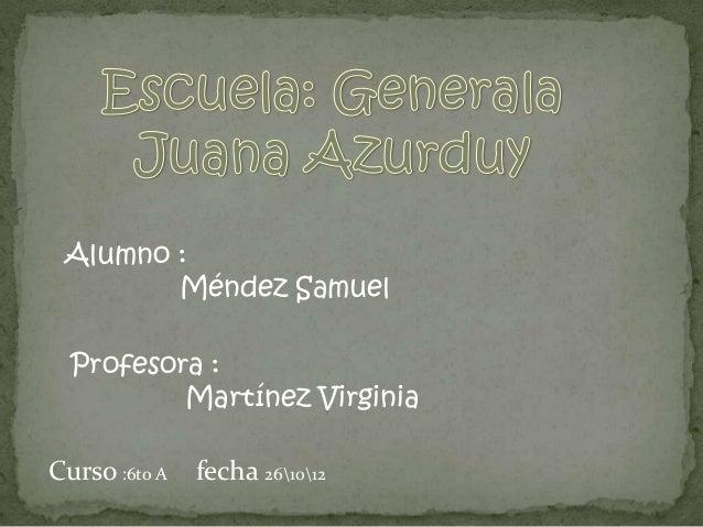 Alumno :        Méndez Samuel  Profesora :          Martínez VirginiaCurso :6to A   fecha 261012