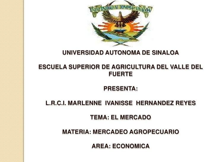 UNIVERSIDAD AUTONOMA DE SINALOAESCUELA SUPERIOR DE AGRICULTURA DEL VALLE DEL FUERTEPRESENTA:L.R.C.I. MARLENNE  IVANISSE  H...