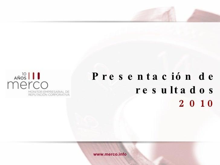 Presentación de resultados 2010 www.merco.info
