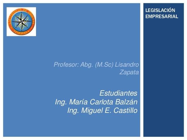 LEGISLACIÓN                                 EMPRESARIALProfesor: Abg. (M.Sc) Lisandro                        Zapata       ...