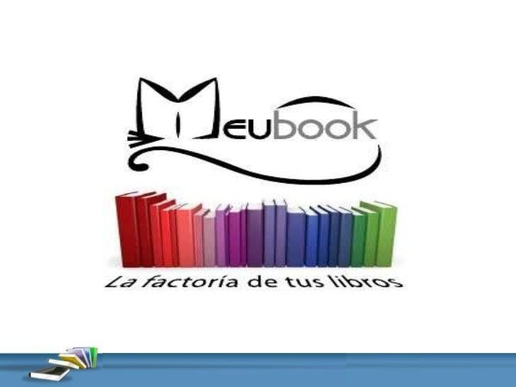 Que somos …Meubook es una plataforma de contenidosdigitales, basada en las herramientas 2.0,que trabaja en la generación d...