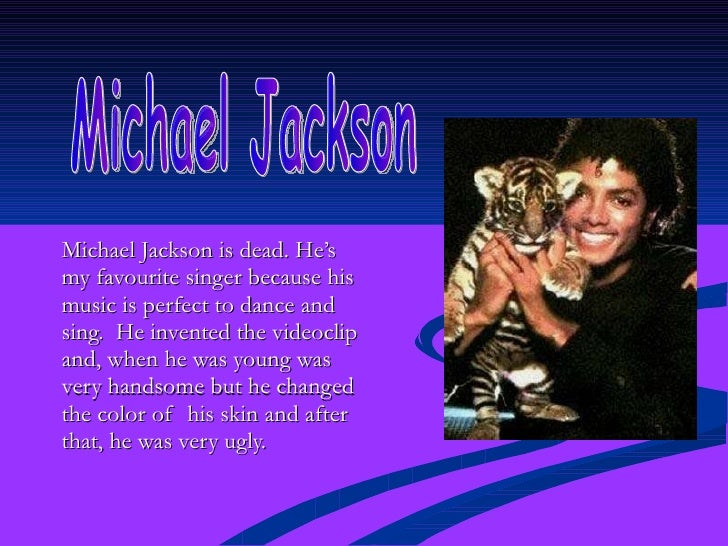 my favourite singer michael jackson essay My favorite singer- michael jackson 0 share with your friends topic: my favourite singer- michael jackson jackson, michael jacksons life essay, my favourite.