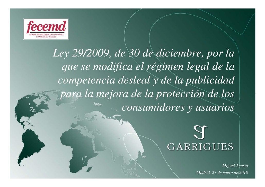 Ley 29/2009, de 30 de diciembre, por la   que se modifica el régimen legal de la  competencia desleal y de la publicidad  ...